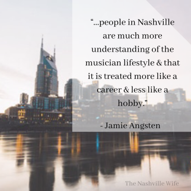 Copy of ...people in Nashville are much more understanding of the musician lifestyle that it is treated more like a career less like a hobby.