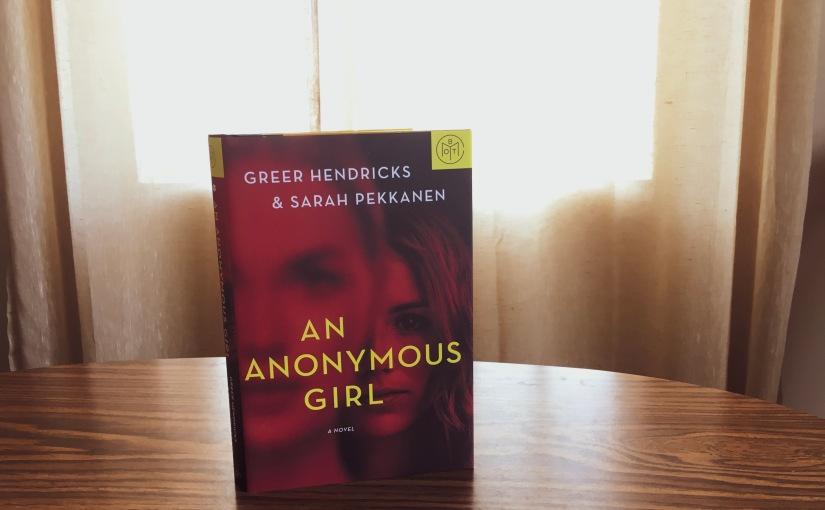 Book Review: An Anonymous Girl (Greer Hendricks & SarahPekkanen)